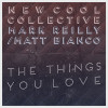 New Cool Collective & Mark Reilly - The Things You Love -single